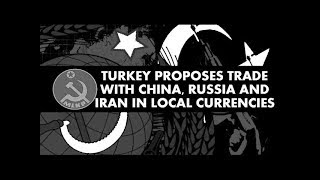 Turkey Proposes Trade With China, Russia And Iran In Local Currencies