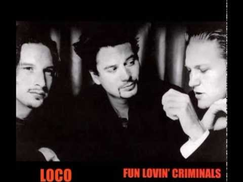 Fun Lovin' Criminals --  Loco