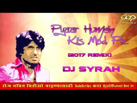 Pyaar Humein Kis Mod Pe 2017 Remix   DJ Syrah