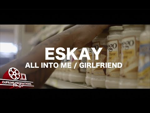 Eskay - All In To Me/Girlfriend (Shot By @DjFilmsProductions)