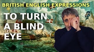 Common but strange British English Expressions: TO TURN A BLIND EYE