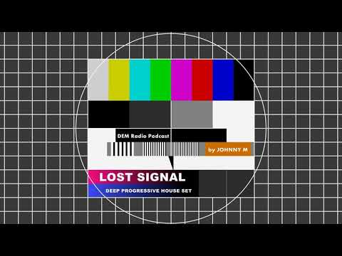 Lost Signal | Deep Progressive House Set | 2018 Mixed By Johnny M | DEM Radio Podcast