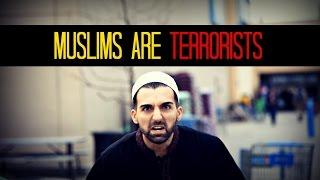 MUSLIMS ARE TERRORISTS - SHAM IDREES