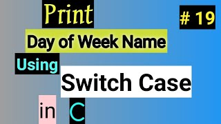 C programming to Print Day of Week name using Switch Case | Switch Case in C | Switch Statement in C