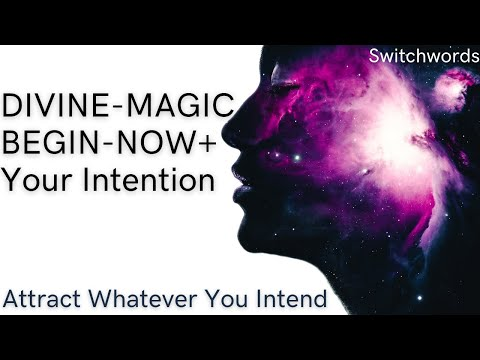 Switchwords - DIVINE-MAGIC-BEGIN-NOW + Your Intention– Attract Whatever You Intend