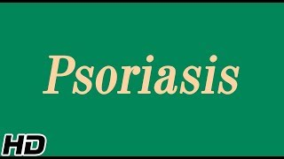Psoriasis, Causes, Types, Sign and Symptoms, Diagnosis and Treatment.