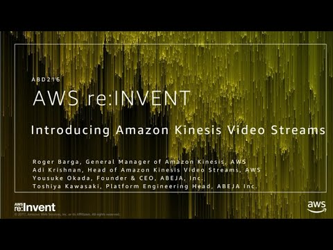 AWS re:Invent 2017: NEW LAUNCH! Introducing Amazon Kinesis Video Streams (ABD216)