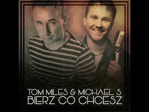 Tom Miles & Michael S - Bierz Co Chcesz * Nowość 2017