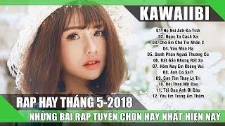 Những Ca Khúc Nhạc Rap Hay Nhất Tháng 5 2018 (Phần 2) - HỌ NÓI ANH ĐA TÌNH - Rap Mới Nhất 2018