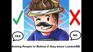 Asking People In Roblox If They Know LandonRB
