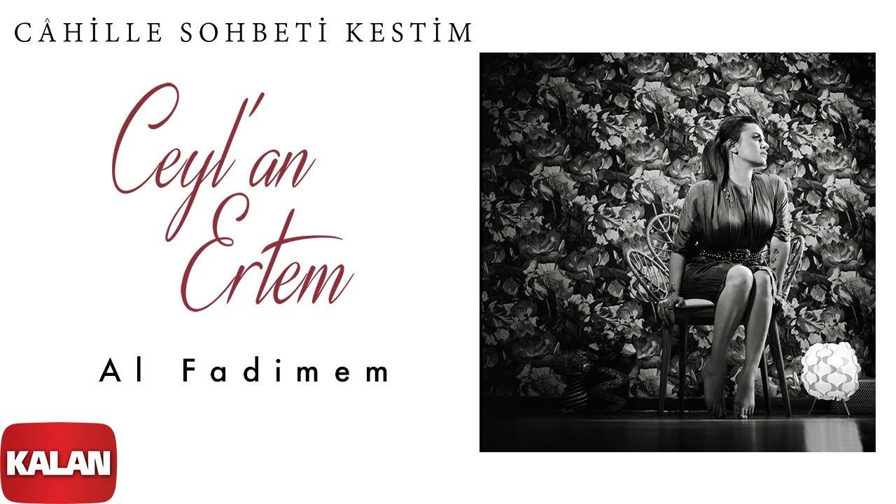Ceyl'an Ertem - Al Fadimem [ Câhille Sohbeti Kestim © 2020 Kalan Müzik ]