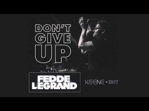 Fedde Le Grand - Don't Give Up (Original Mix) (HQ) -Keene Edit-