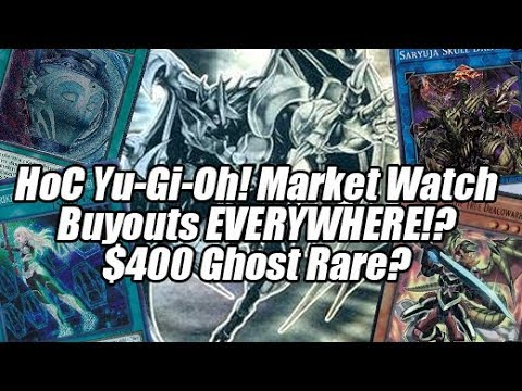 HoC Yu-Gi-Oh! Market Watch - $400 Ghost Rare? Buyouts EVERYWHERE!?