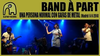 BAND À PART - Una Persona Normal Con Gafas De Metal [Live 6-9-2014 | Ocho Y Medio] 2/6