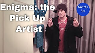 Sketchy Sex presents: Enigma, Pick up Artist