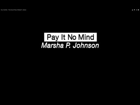 Pay It No Mind  - The Life and Times of Marsha P. Johnson