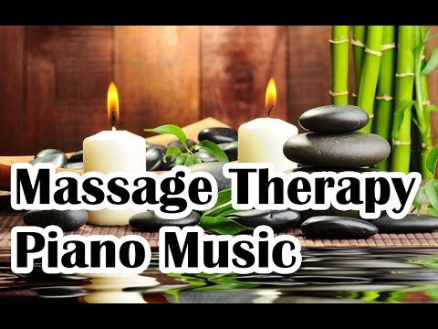 Relaxing Piano Music For Massage Therapy - YouTube
