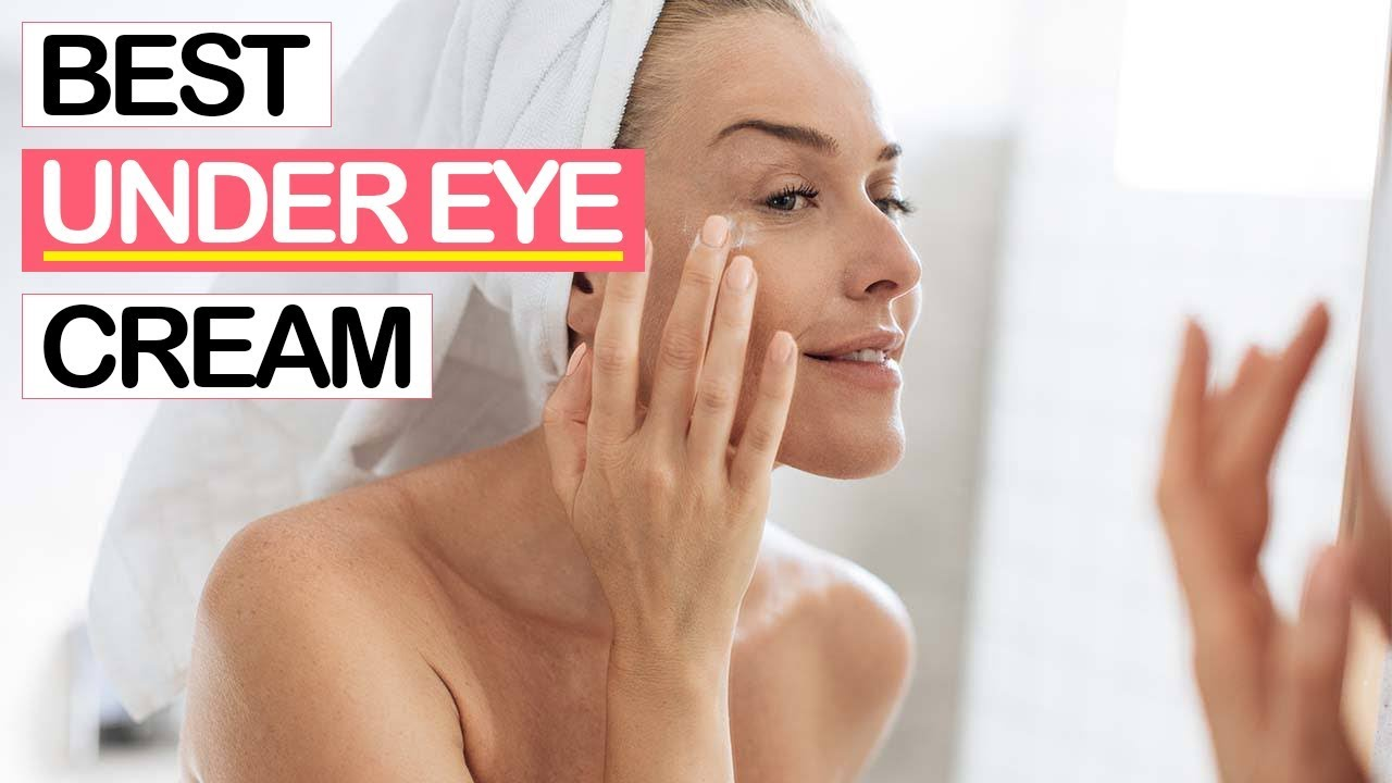 10 Best Under Eye Creams 2019 | For Wrinkles, Dark Circles, Bags, Puffiness  & Crow's Feet