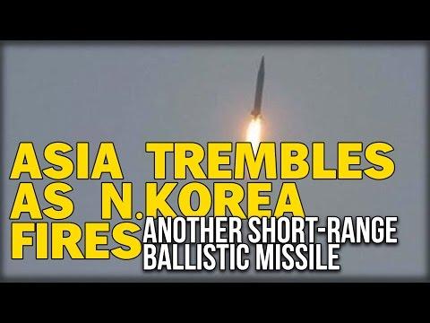 ASIA TREMBLES AS N.KOREA FIRES ANOTHER SHORT-RANGE BALLISTIC MISSILE