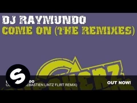 DJ Raymundo – Come On (Sebastien Lintz Flirt Remix)