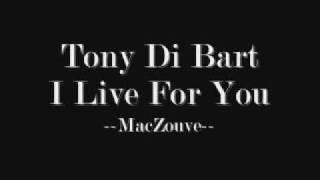 Tony Di Bart - I Live For You