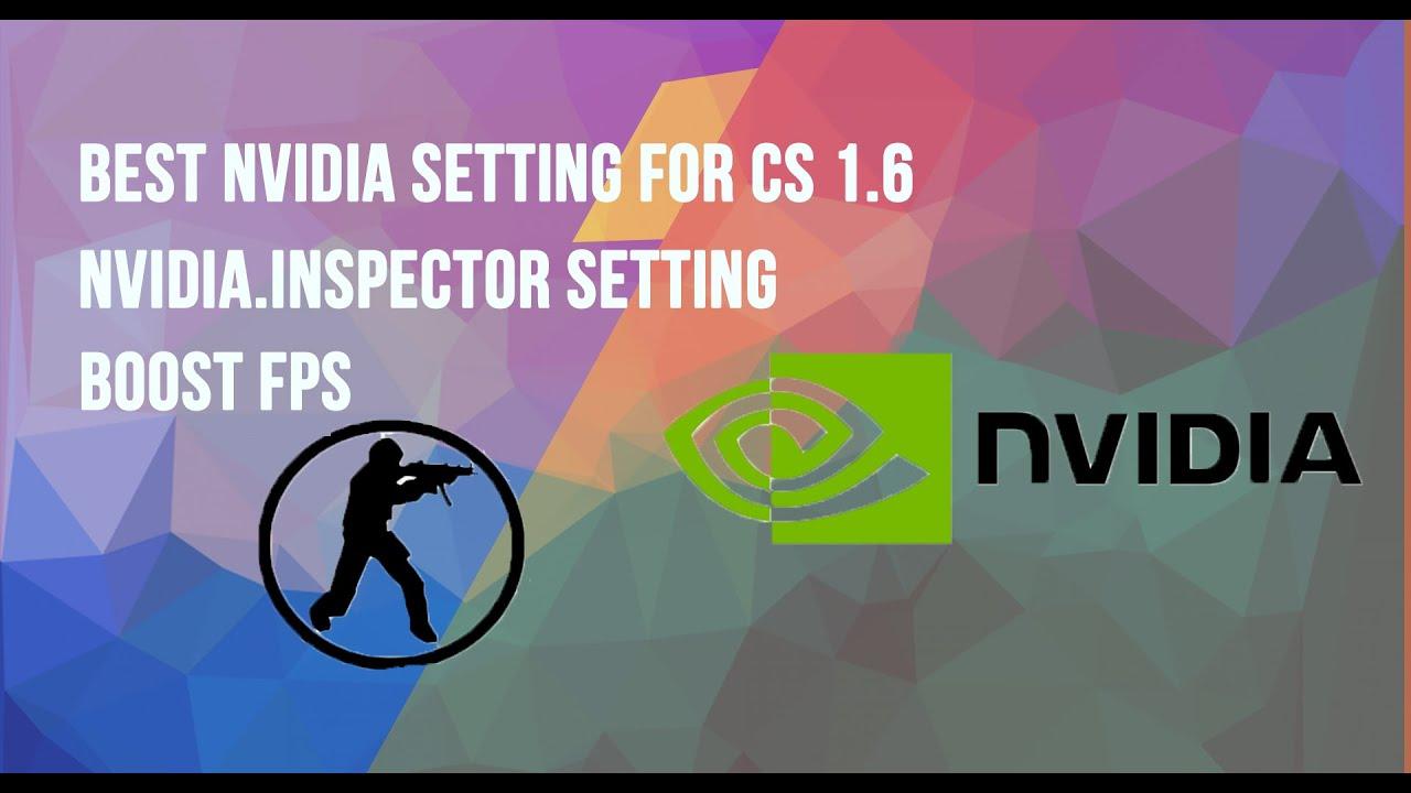 Best nVidia Setting for cs 1.6 more fps - NVIDIA.Inspector setting