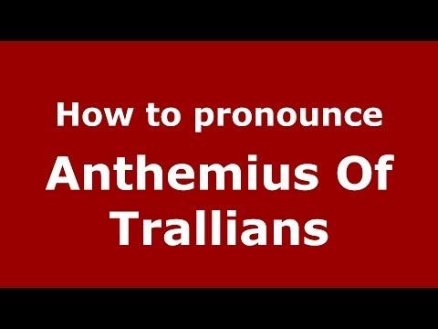 How to Pronounce Anthemius Of Trallians - PronounceNames.com