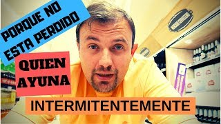 Porque NO ESTA PERDIDO quien AYUNA INTERMITENTEMENTE!!!