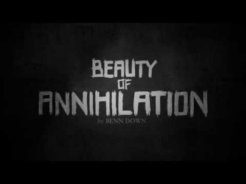 BENN // Beauty of Annihilation (2017 Version)