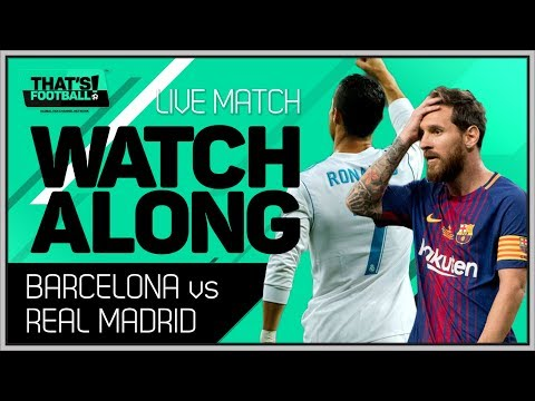 BARCELONA Vs REAL MADRID LIVE EL CLASICO 2018 WATCHALONG