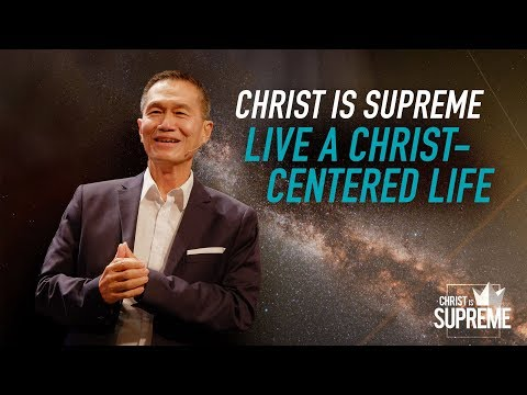 Christ is Supreme - Live a Christ-centered Life - Peter Tanchi
