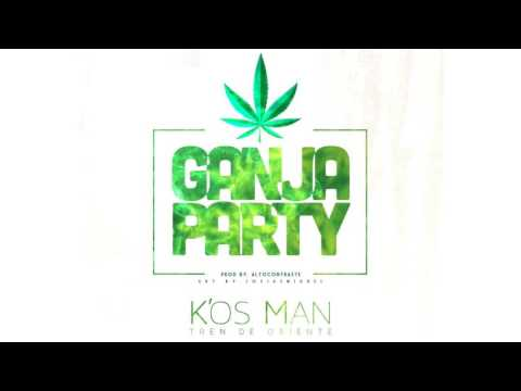 Ganja Party - K´os Man (audio oficial)