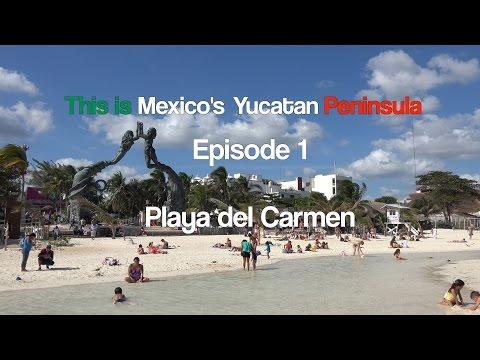 This is Mexico's Yucatan Peninsula - Episode 1 - Playa del Carmen - in 4K UHD
