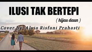 Lirik lagu ILUSI TAK BERTEPI   by ALVIA RISFANI PRAHASTI