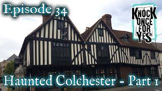 Episode 34 – Haunted Colchester – Part 1