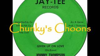 Johnny Thompson - Given Up On Love