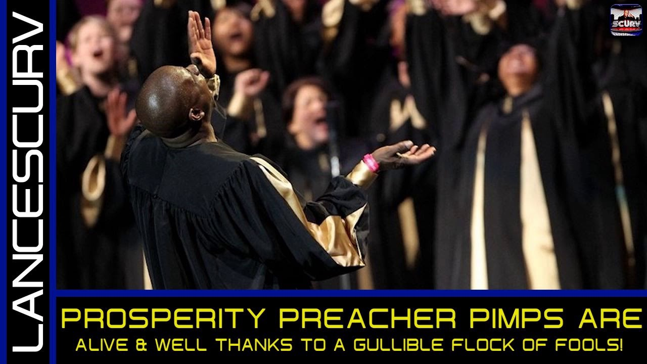 PROSPERITY PREACHER PIMPS ARE ALIVE & WELL THANKS TO A GULLIBLE FLOCK OF FOOLS! The LanceScurv S