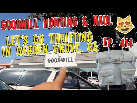 LET'S GO THRIFTING IN GARDEN GROVE, CA | GOODWILL HUNTING & HAUL EP. 414