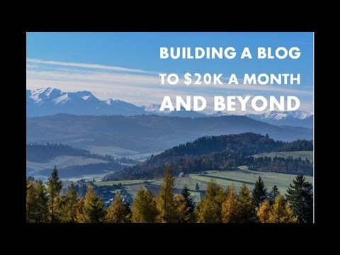 Building a Blog to $20k a Month and Beyond