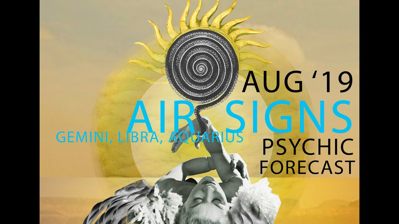 August 2019 Psychic Forecast for Air Signs Reading~Gemini, Libra, Aquarius