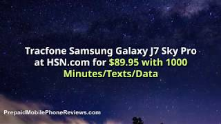 Tracfone Samsung Galaxy J7 Sky Pro at HSN.com for $89.95 with 1000 Minutes/Texts/Data