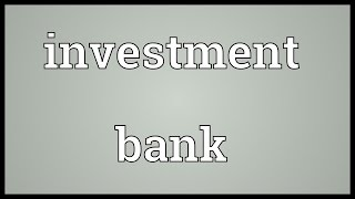 Investment bank Meaning