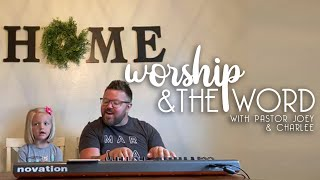 Worship & The Word // 5/30 // Pastor Joey & Charlee