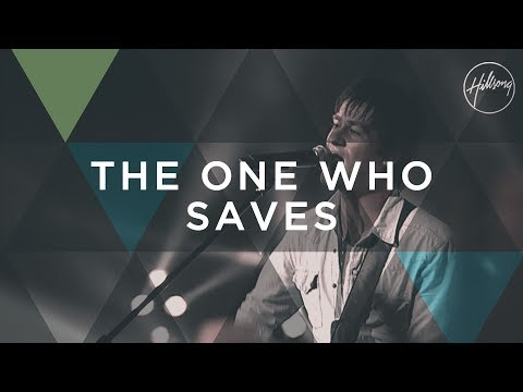 The One Who Saves - Hillsong Worship