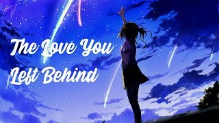 Download Nightcore - The Love You Left Behind (Lyrics) Mp3