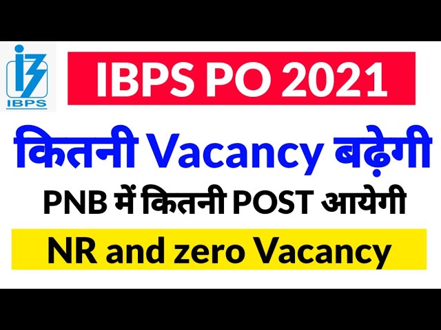IBPS PO 2021 , कितनी VACANCY होगी , क्या PNB और BOB Vacancy बढ़ाएंगे ??