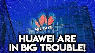 HUAWEI ARE IN BIG TROUBLE