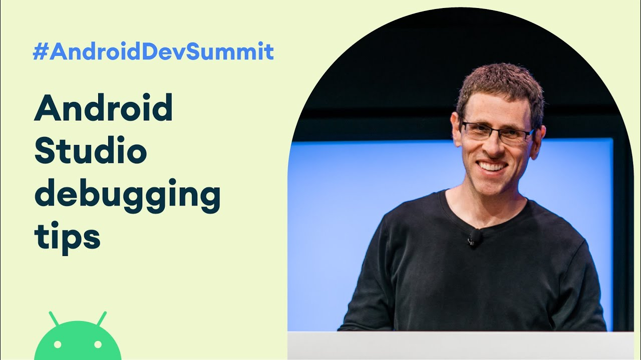 Android Studio: Debugging Tips n' Tricks (Android Dev Summit '19)
