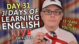 31 Days of Learning English - DAY 31 - improve your English LIVE - FINAL/LAST/FINISH - 31st October