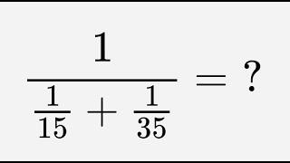 Отвечаем на вопросы: #вычислить #дробь 1 / (1 / 15 + 1 / 35) = ?
